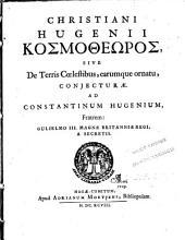 Christiani Hugenii Kosmotheōros: sive de terris coelestibus, earumque ornatu, conjecturae, ad Constantinum Hugenium fratrem, Gulielmo III Magnae Britanniae regi, a secretis