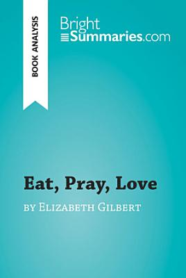 Eat, Pray, Love by Elizabeth Gilbert (Book Analysis)