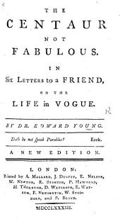 The Centaur Not Fabulous. In Six Letters to a Friend, on the Life in Vogue ... A New Edition