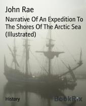 Narrative Of An Expedition To The Shores Of The Arctic Sea (Illustrated)