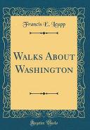 Walks About Washington (Classic Reprint)