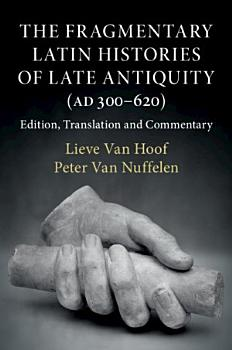 The Fragmentary Latin Histories of Late Antiquity  AD 300   620  PDF