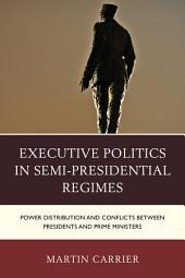Executive Politics in Semi-Presidential Regimes: Power Distribution and Conflicts between Presidents and Prime Ministers