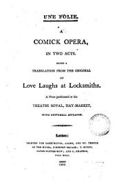 Une folie. A comick opera. Being a tr. [by J. Wild] from the original [by J.N. Bouilly] of Love laughs at locksmiths