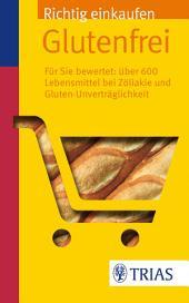 Richtig einkaufen glutenfrei: Für Sie bewertet: Über 600 Lebensmittel bei Zöliakie, Ausgabe 3