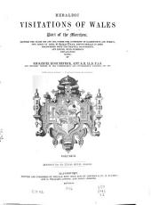 Heraldic Visitations of Wales and Part of the Marches: Between the Years 1586 and 1613, Under the Authority of Clarencieux and Norroy, Two Kings at Arms, Volume 2