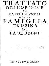 Trattato Dell'Origine Et Fatti Illustri Della Famiglia Trissina Di Paolo Beni