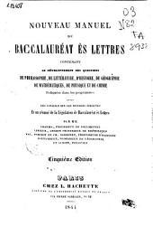 Nouveau manuel du Baccalauréat ès Lettres: contenant le developpement ...