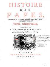 Histoire des papes depuis St Pierre jusqu'à Benoît XIII inclusivement...
