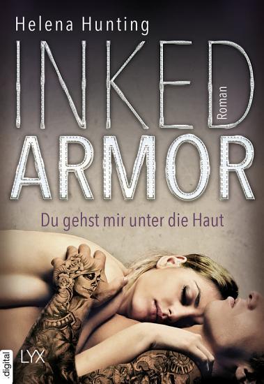 Inked Armor   Du gehst mir unter die Haut PDF