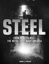 Steel: From Mine to Mill, the Metal that Made America