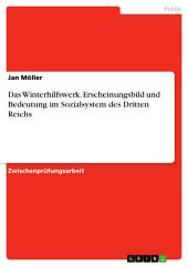 Das Winterhilfswerk. Erscheinungsbild und Bedeutung im Sozialsystem des Dritten Reichs