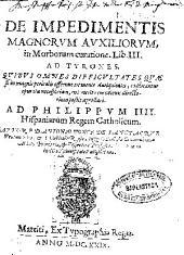 De impedimentis magnorum auxiliorum in morborum curatione Lib. III ...