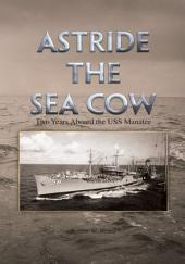 Astride the Sea Cow: Two Years Aboard the USS Manatee