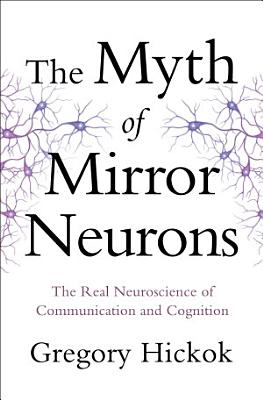 The Myth of Mirror Neurons  The Real Neuroscience of Communication and Cognition PDF