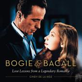 Bogie & Bacall: Love Lessons from a Legendary Romance