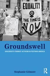 Groundswell: Grassroots Feminist Activism in Postwar America