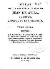 Obras del venerable maestro Juan de Avila ...: tomo sexto : contiene la primera y segunda parte del Epistolario espiritual de cartas ... para ... prelados, curas de almas, predicadores ...