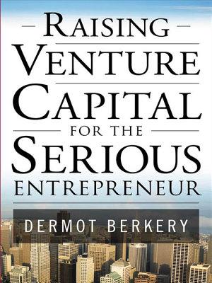 Raising Venture Capital for the Serious Entrepreneur