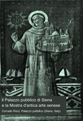 Il Palazzo pubblico di Siena e la Mostra d'antica arte senese: con 215 illustrazioni