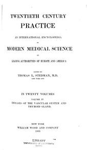 Twentieth Century Practice: Diseases of the vascular system and thyroid gland