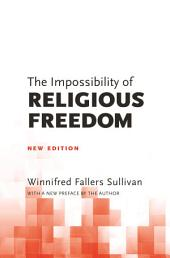 The Impossibility of Religious Freedom: New Edition