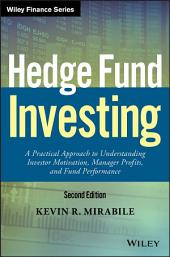 Hedge Fund Investing: A Practical Approach to Understanding Investor Motivation, Manager Profits, and Fund Performance, Edition 2