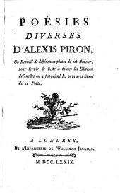 Poésies diverses d'Alexis Piron, ou Recueil de différentes pieces de cet auteur, pour servir de suite à toutes les editions desquelles on a supprimé les ouvrages libres de ce poëte