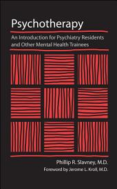 Psychotherapy: An Introduction for Psychiatry Residents and Other Mental Health Trainees