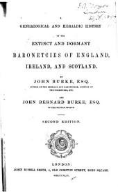 A Genealogical and Heraldic History of the Extinct and Dormant Baronetcies of England, Ireland, and Scotland