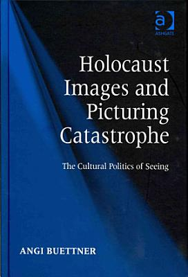 Holocaust Images and Picturing Catastrophe PDF