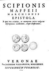 Scipionis Maffeii ... Epistola in qua tres eximiae ac numquam antea vulgatae inscriptiones exhibentur: Volume 2