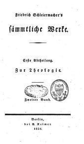 Friedrich Schleiermacher's sämmtliche Werke: Zur Theologie, Teil 1,Band 2
