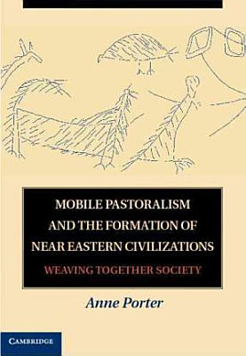 Mobile Pastoralism and the Formation of Near Eastern Civilizations PDF