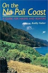 On the N_ Pali Coast: A Guide for Hikers and Boaters
