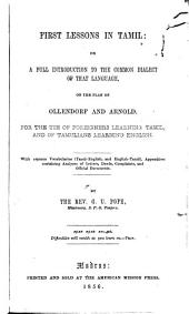 First lessons in Tamil, or, A full introduction to the common dialect of that language: on the plan of Ollendorf and Arnold : for the use of foreigners learning Tamil and of Tamulians learning English