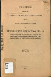Hearings Before the Committee on the Territories of the House of Representatives on House Joint Resolution No. 14 Approving the Constitutions Formed by the Constitutional Conventions of the Territories of New Mexico and Arizona: Issue 2