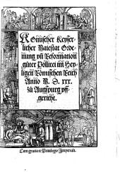 Romischer Keyserlicher Maiestat Ordenung vn[d] Reformation gueter Pollicei im Heyligen Römischen Reich Anno M.D.XXX. zu Augspurg vffgericht