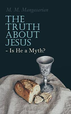 The Truth About Jesus   Is He a Myth