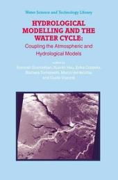 Hydrological Modelling and the Water Cycle: Coupling the Atmospheric and Hydrological Models
