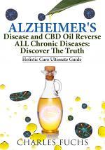 Alzheimer's Disease and CBD Oil Reverse ALL Chronic DiseasesDiscover The Truth