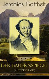 Der Bauernspiegel (Autobiografie) - Vollständige Ausgabe: Lebensgeschichte des Jeremias Gotthelf von ihm selbst beschrieben