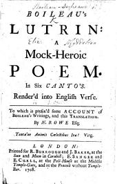 Boileau's Lutrin: a Mock-heroic Poem. In Six Canto's. Render'd Into English Verse. [The Translator's Dedication Signed: J. Ozell.] To which is Prefix'd Some Account of Boileau's Writings, and this Translation. By N. Rowe Esq;.