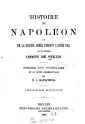 Histoire de Napoléon et de la grande armée pendant l'année 1812: Par le général Comte [Philippe Paul] de Ségur. Enrichie d'un vocabulaire et de notes grammaticales par E. I. Hauschild, Volume1