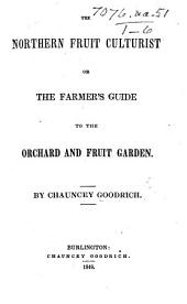 The Northern Fruit Culturist, Or the Farmer's Guide to the Orchard and Fruit Garden