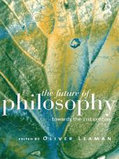 The Future of Philosophy: Towards the Twenty First Century