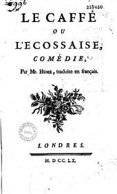 Le Caffé ou l'Ecossaise : comédie par M. Hume (i. e. Voltaire), traduite en français