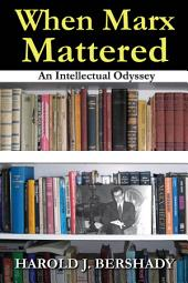 When Marx Mattered: An Intellectual Odyssey