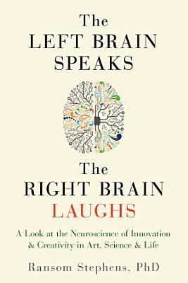 The Left Brain Speaks  the Right Brain Laughs