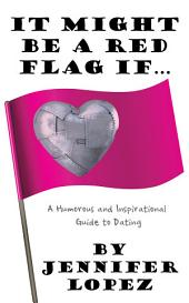 It Might Be a Red Flag If ...: A Humorous and Inspirational Guide to Dating
